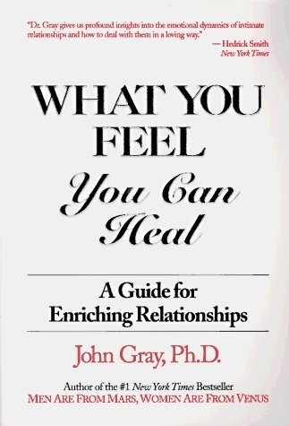 What You Feel, You Can Heal: A Guide for Enriching Relationships by Gray Ph.D., John(December 16, 1993) Paperback