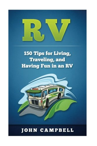 rv-150-tips-for-living-traveling-and-having-fun-in-an-rv-v-living-rv-camping-rv-books