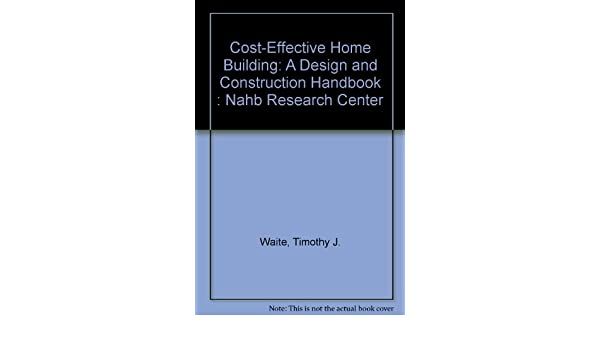 High Quality Cost Effective Home Building: A Design And Construction Handbook : Nahb  Research Center: Timothy J. Waite: 9780867183917: Amazon.com: Books
