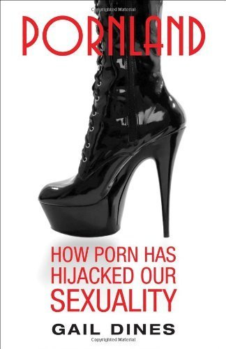 Pornland: How Porn Has Hijacked Our Sexuality by Gail Dines (2010-06-29)