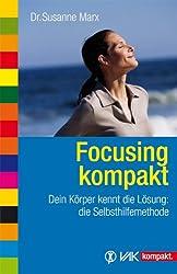 Focusing kompakt: Dein Körper kennt die Lösung: die Selbsthilfemethode