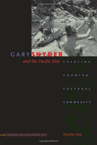 Gary Snyder and the Pacific Rim: Creating Countercultural Community (Contemp North American Poetry) pdf