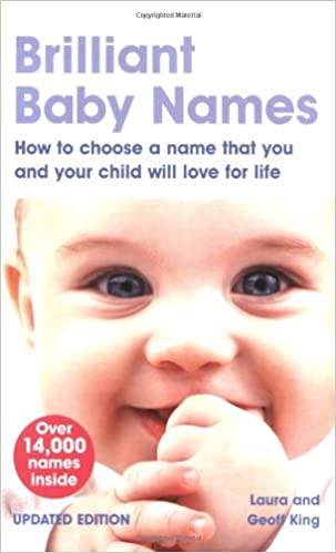 83c99c073 Brilliant Baby Names: How to Choose a Name That You and Your Child Will  Love for Life: Laura King: 9780273722007: Amazon.com: Books