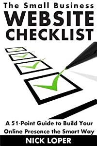 [ The Small Business Website Checklist: A 51-Point Guide to Build Your Online Presence the Smart Way BY Loper, Nick ( Author ) ] { Paperback } 2014