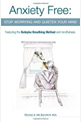 Anxiety Free: Stop Worrying and Quieten Your Mind - Featuring the Buteyko Breathing Method and Mindfulness Paperback