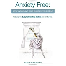 Anxiety Free: Stop Worrying and Quieten Your Mind - Featuring the Buteyko Breathing Method and Mindfulness