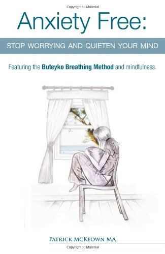 Anxiety Free: Stop Worrying and Quieten Your Mind - Featuring the Buteyko Breathing Method and Mindfulness pdf