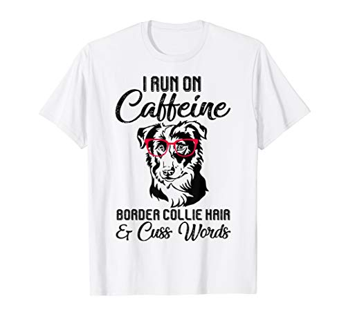 I Run Caffeine Border Collie Hair & Cuss Words Tshirt Gifts