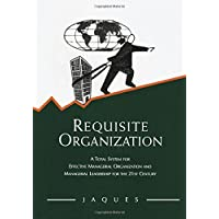 Requisite Organization: A Total System for Effective Managerial Organization and Managerial Leadership for the 21st…