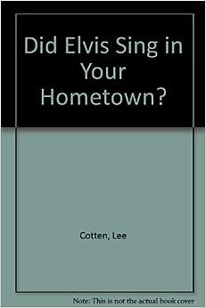 Did Elvis Sing in Your Hometown?