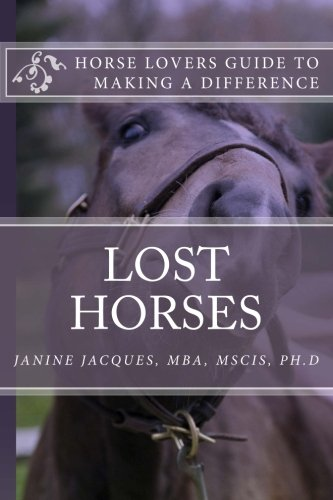 Lost Horses: A Guide for Horse Lovers to Make a Difference