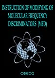 INSTRUCTION OF MODIFYING OF MOLECULAR FREQUENCY DISCRIMINATORS (MFD) (Gravity Resonance)