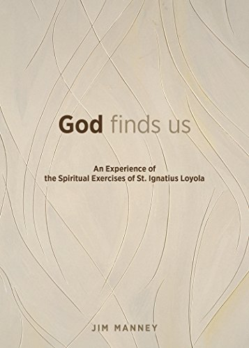 God Finds Us: An Experience of the Spiritual Exercises of St. Ignatius Loyola