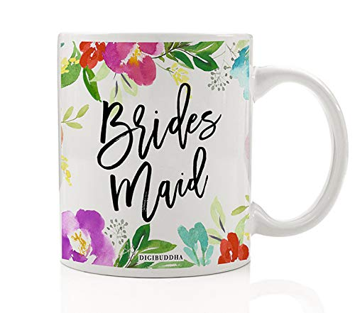 Floral Bridesmaid Coffee Tea Mug Present to Wedding Party Attendants Family Sisters Friends from Bride Engagement Party Rehearsal Dinner Gift Idea 11oz Lovely Ceramic Beverage Cup Digibuddha -