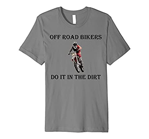 Mens Off Road Motorcycle Riders Do It In The Dirt PREMIUM T-SHIRT Large Slate - Mens Off Road Motorcycle