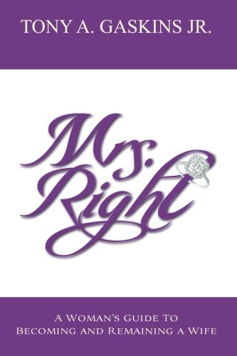 Mrs. Right: A woman's guide to becoming and remaining a wife (Volume 1)