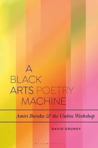 Books : A Black Arts Poetry Machine: Amiri Baraka and the Umbra Workshop (Bloomsbury Studies in Critical Poetics)