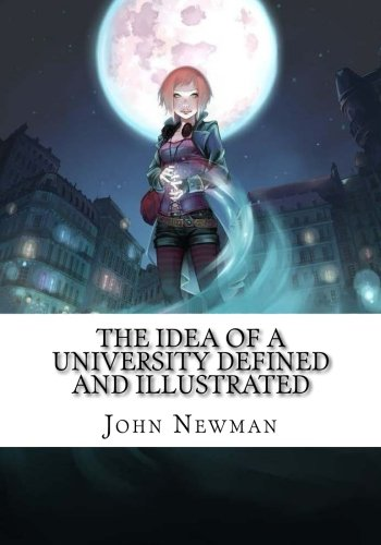 The Idea of a University Defined and Illustrated (The Idea Of A University Defined And Illustrated)