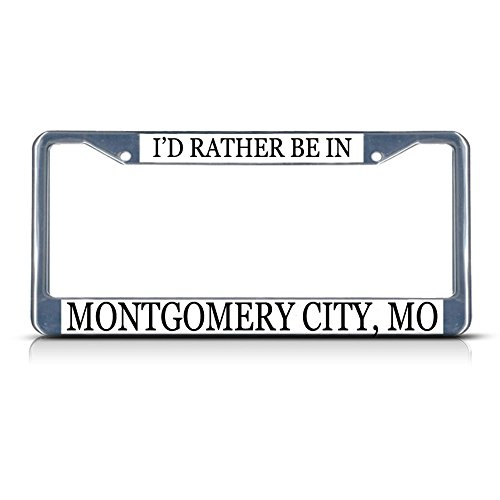 Metal License Plate Frame Solid Insert I'd Rather Be in Montgomery City, Mo Car Auto Tag Holder - Chrome 2 Holes, One Frame]()