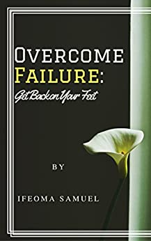 Overcome Failure: Get Back On Your Feet by [SAMUEL, IFEOMA]