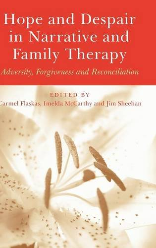 Hope and Despair in Narrative and Family Therapy: Adversity, Forgiveness and Reconciliation by C McC Flaskas