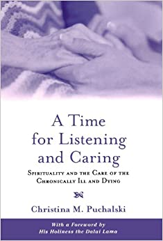 A Time For Listening And Caring: Spirituality And The Care Of The Chronically Ill And Dying Free Download