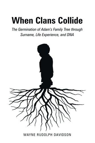When Clans Collide: The Germination of Adam's Family Tree through Surname, Life Experience, and DNA