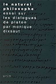 Le naturel philosophe. essai sur le dialogue de platon (3e ed.) par Monique Dixsaut