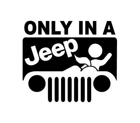 Only in a Jeep Dirty muddding off road funny window sticker vinyl sticker