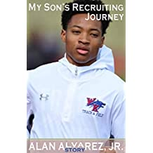 My Son's Recruiting Journey: How to navigate the High School/College Athletics Recruiting Process and avoid the brick walls we ran into.