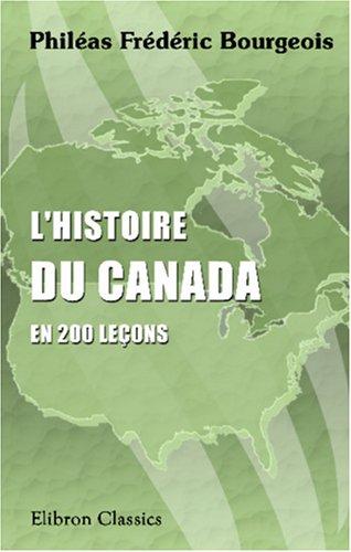 Download L'histoire du Canada en 200 leçons: Ouvrage orné de gravures, accompagné de tableaux chronologiques, et préparé pour les écoles, académies, collèges, etc (French Edition) pdf epub
