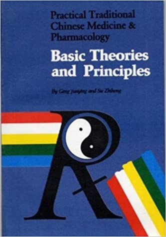 Basic Theories and Principals (Practical Traditional Chinese Medicine & Pharmacology)
