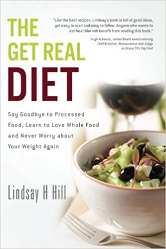 The get real diet say goodbye to processed food learn to love the get real diet say goodbye to processed food learn to love whole food and never worry about your weight again lindsay h hill 9781478260776 forumfinder Images