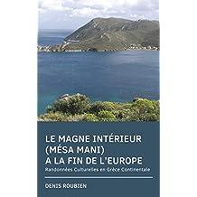 Le Magne Intérieur (Mésa Mani). A la fin de l'Europe: Randonnées Culturelles en Grèce Continentale (French Edition)