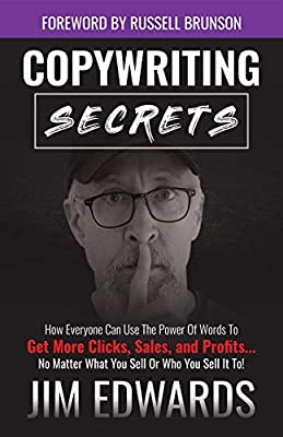 Copywriting Secrets: How Everyone Can Use the Power of Words to Get More Clicks, Sales, and Profits...No Matter What You Sell or Who You Sell It To!