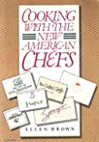Cooking with the New American Chefs, Ellen Brown, 0060912375