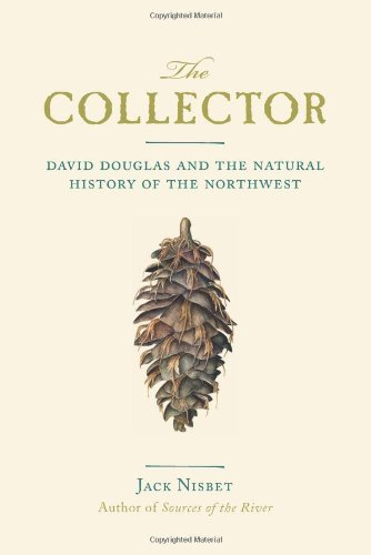 The Collector: David Douglas and the Natural History of the Northwest pdf