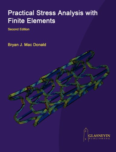 Practical Stress Analysis with Finite Elements (2nd Edition) by Glasnevin Publishing