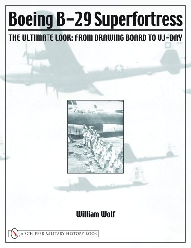 Boeing B-29 Superfortress: The Ultimate Look: From Drawing Board to VJ-Day (Schiffer Military History) ()
