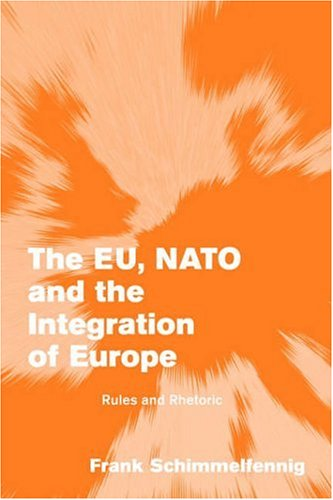 The EU, NATO and the Integration of Europe: Rules and Rhetoric (Themes in European Governance)