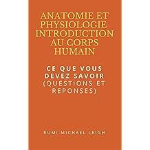 """Anatomie et Physiologie """"Introduction au corps humain"""": Ce que vous devez savoir (Questions et réponses) (French Edition)"""