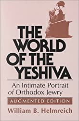 The World of the Yeshiva: An Intimate Portrait of Orthodox Jewry