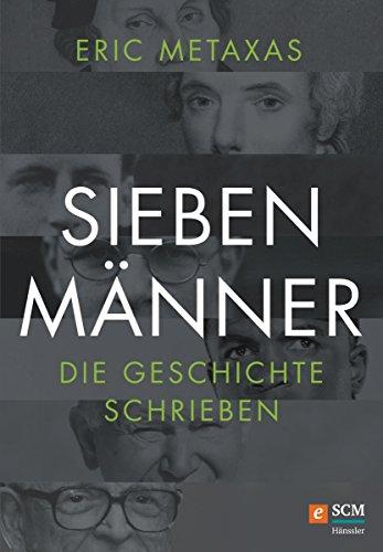 Sieben Männer, die Geschichte schrieben (German Edition)