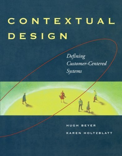 Contextual Design: Defining Customer-Centered Systems (Interactive Technologies) 1st (first) by Beyer, Hugh, Holtzblatt, Karen (1993) Paperback (System Defining)