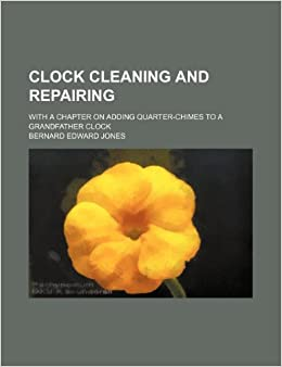Clock cleaning and repairing; with a chapter on adding quarter-chimes to a grandfather clock