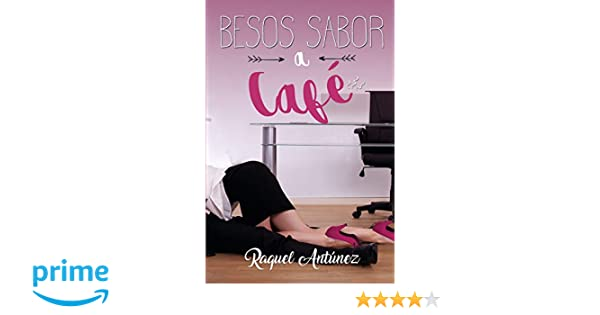 Amazon.com: Besos sabor a café (Spanish Edition) (9781986643696): Raquel Antúnez: Books