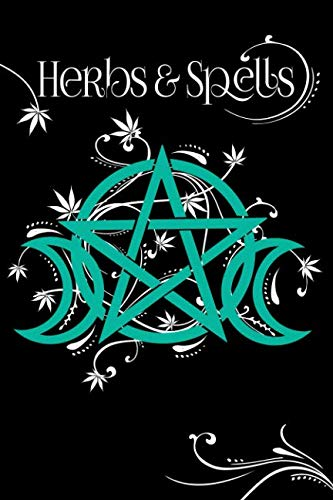 Herbs And Spells: Green Witch's Journal: Spells, Plants, and Cannabis Record Keeping For Witchcraft (Kit Medical Casting)