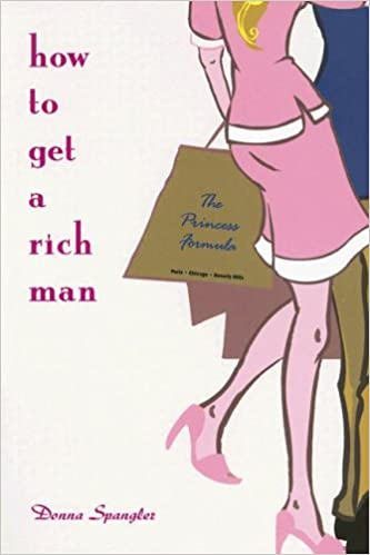 How to get a rich man the princess formula donna spangler how to get a rich man the princess formula donna spangler 9780976932505 amazon books fandeluxe Choice Image