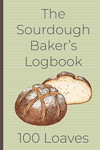 The Sourdough Baker's Logbook, 1...