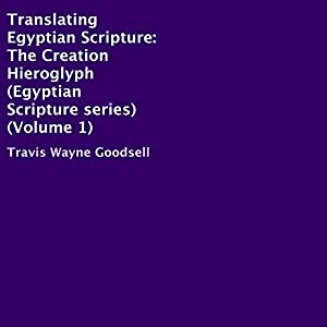Translating Egyptian Scripture: The Creation Hieroglyph Audiobook